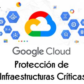 La Cybersecurity Action Team de Google estará destinada a proteger a gobiernos, infraestructuras críticas y empresas privadas.